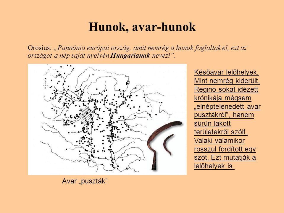 """Hunok, avar-hunok Orosius: """"Pannónia európai ország, amit nemrég a hunok foglaltak el, ezt az országot a nép saját nyelvén Hungarianak nevezi ."""