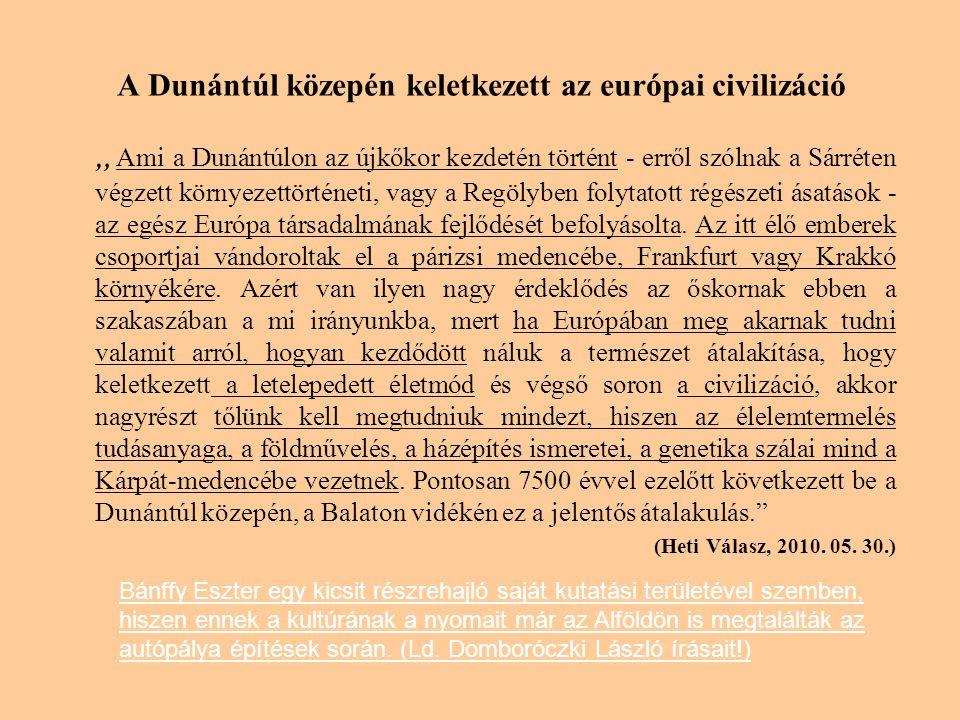 """A Dunántúl közepén keletkezett az európai civilizáció """" Ami a Dunántúlon az újkőkor kezdetén történt - erről szólnak a Sárréten végzett környezettörténeti, vagy a Regölyben folytatott régészeti ásatások - az egész Európa társadalmának fejlődését befolyásolta."""