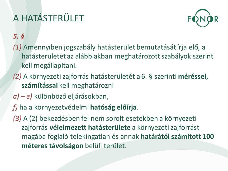 A HATÁSTERÜLET 5. § (1) Amennyiben jogszabály hatásterület bemutatását írja elő, a hatásterületet az alábbiakban meghatározott szabályok szerint kell