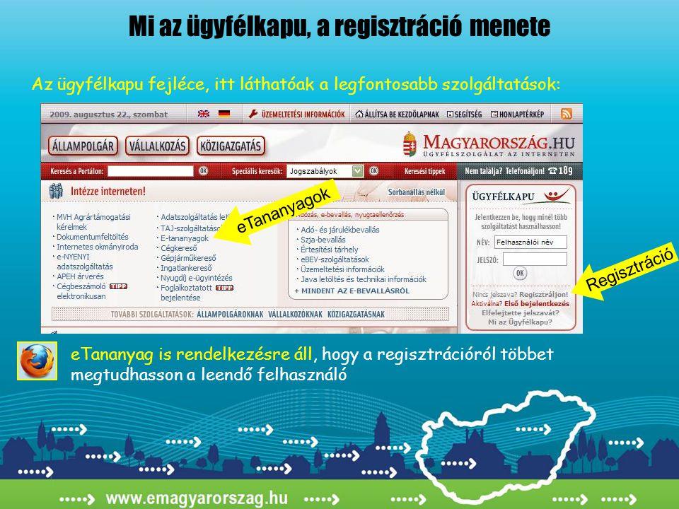 Mi az ügyfélkapu, a regisztráció menete Regisztráció eTananyagok eTananyag is rendelkezésre áll, hogy a regisztrációról többet megtudhasson a leendő felhasználó Az ügyfélkapu fejléce, itt láthatóak a legfontosabb szolgáltatások: