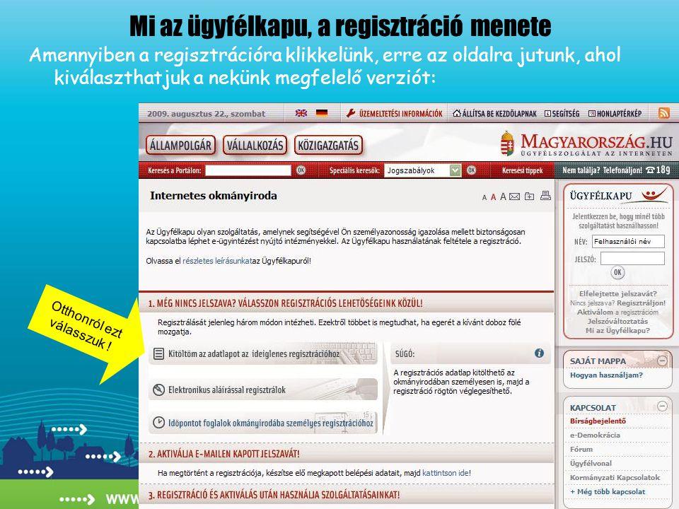Amennyiben a regisztrációra klikkelünk, erre az oldalra jutunk, ahol kiválaszthatjuk a nekünk megfelelő verziót: Mi az ügyfélkapu, a regisztráció menete Otthonról ezt válasszuk !