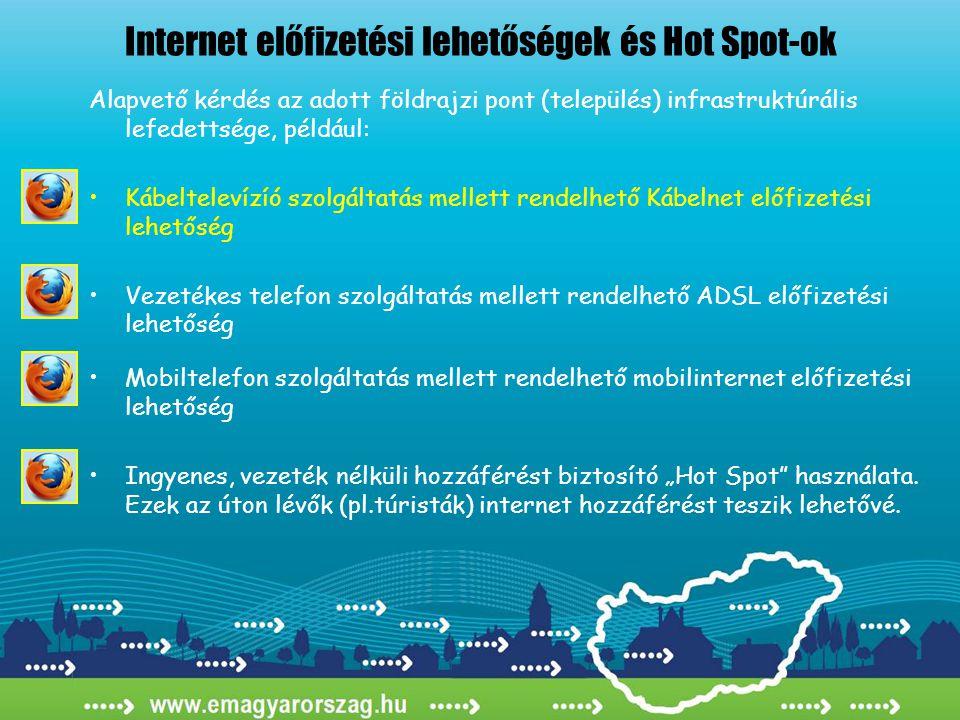 """Alapvető kérdés az adott földrajzi pont (település) infrastruktúrális lefedettsége, például: •Kábeltelevízíó szolgáltatás mellett rendelhető Kábelnet előfizetési lehetőség •Vezetékes telefon szolgáltatás mellett rendelhető ADSL előfizetési lehetőség •Mobiltelefon szolgáltatás mellett rendelhető mobilinternet előfizetési lehetőség •Ingyenes, vezeték nélküli hozzáférést biztosító """"Hot Spot használata."""