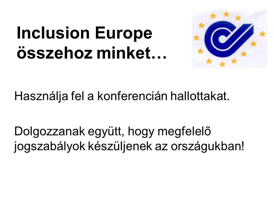 Inclusion Europe összehoz minket… Használja fel a konferencián hallottakat.
