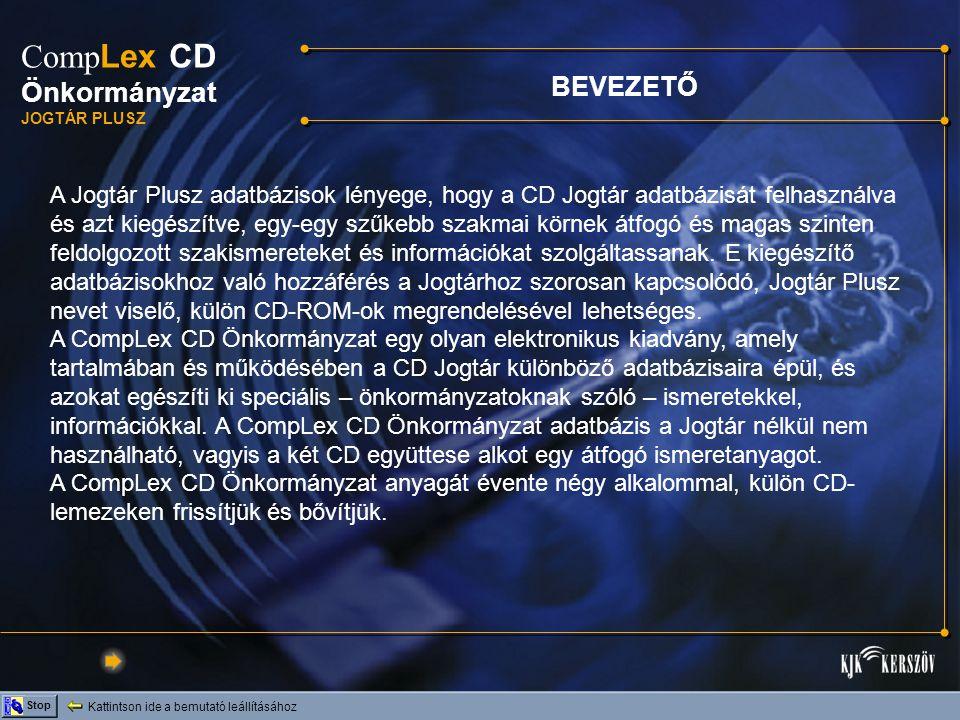 Kattintson ide a bemutató leállításához Stop Comp Lex CD Önkormányzat JOGTÁR PLUSZ A CompLex CD Önkormányzat teljes anyaga a CD Jogtár telepítését követően, a D:/install.exe paranccsal installálható fel a merevlemezre (kb.