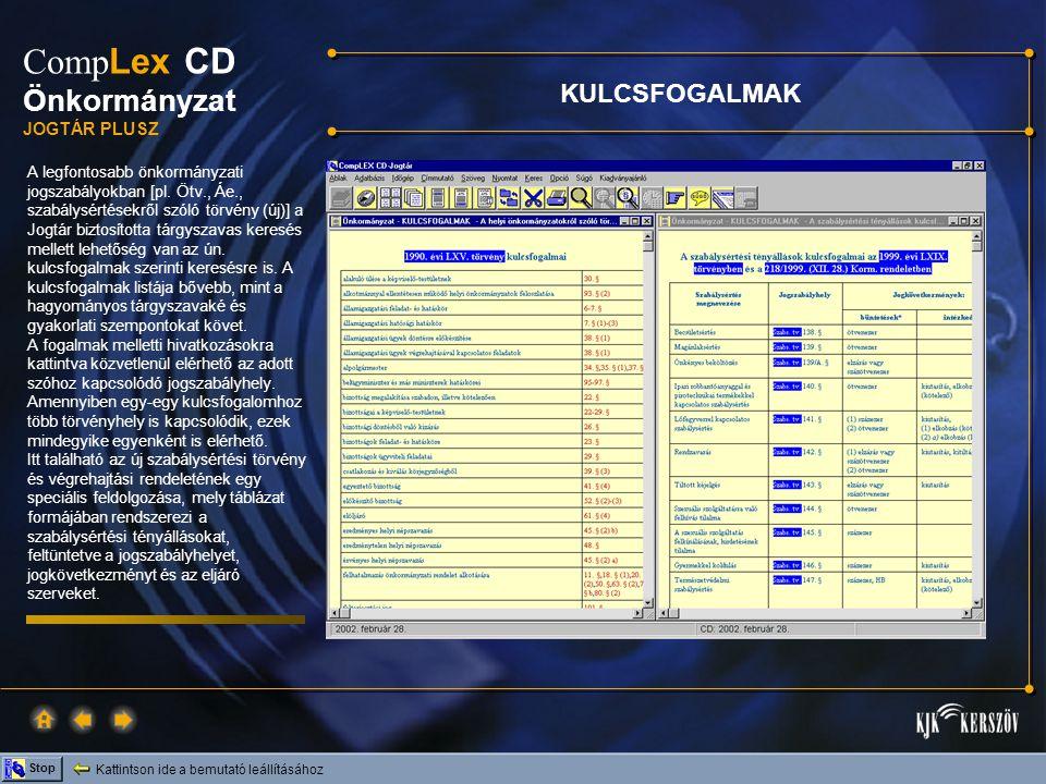 Kattintson ide a bemutató leállításához Stop Comp Lex CD Önkormányzat JOGTÁR PLUSZ A legfontosabb önkormányzati jogszabályokban [pl. Ötv., Áe., szabál
