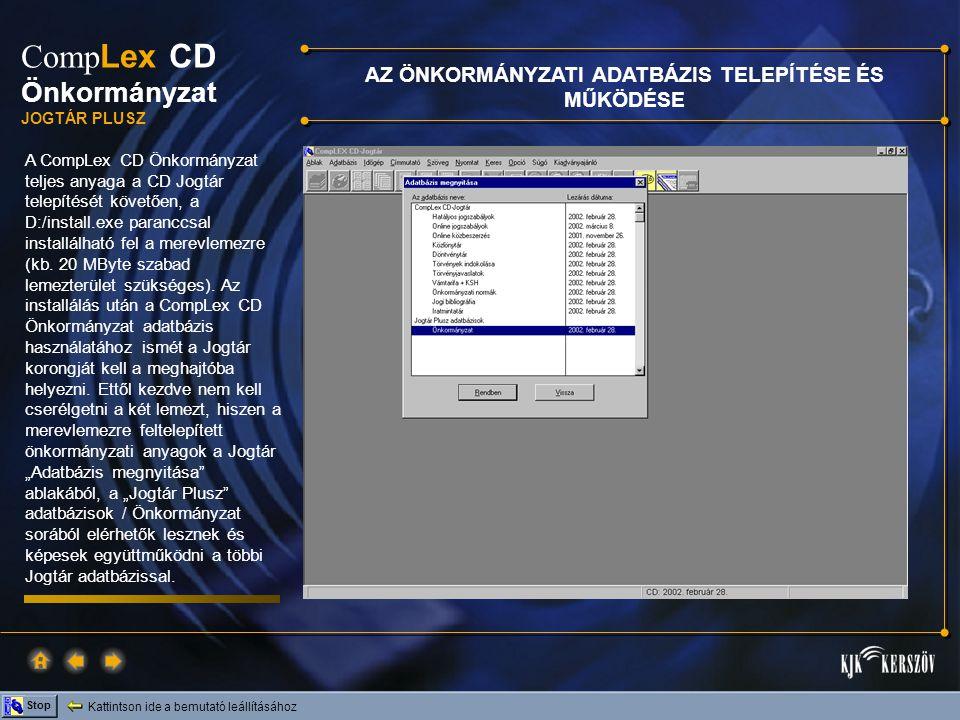 Kattintson ide a bemutató leállításához Stop Comp Lex CD Önkormányzat JOGTÁR PLUSZ A CompLex CD Önkormányzat sorra kattintva megjelenik egy tartalomjegyzék, melyben felsoroltuk és rendszereztük a CompLex CD Önkormányzat és a Jogtár által együttesen alkotott új önkormányzati szakadatbázis elemeit.