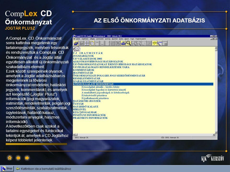 """Kattintson ide a bemutató leállításához Stop Comp Lex CD Önkormányzat JOGTÁR PLUSZ Az Önkormányzat adatbázis legfontosabb háttere a CompLex CD Jogtár """"Hatályos jogszabályok adatbázisa."""