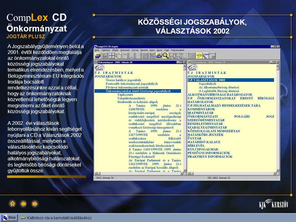 Kattintson ide a bemutató leállításához Stop Comp Lex CD Önkormányzat JOGTÁR PLUSZ A Jogszabálygyűjteményen belül a 2001. évtől kezdődően megtalálja a