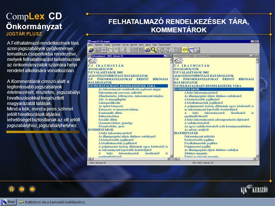 Kattintson ide a bemutató leállításához Stop Comp Lex CD Önkormányzat JOGTÁR PLUSZ Az Önkormányzati adatbázis meghatározó része ez az iratmintatár, amely több mint kétezer iratmintát tartalmaz, és folyamatosan bővül, hatályosul.