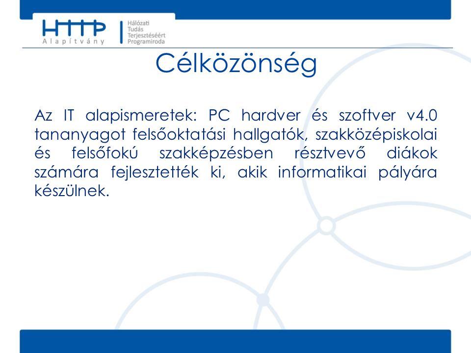Célközönség Az IT alapismeretek: PC hardver és szoftver v4.0 tananyagot felsőoktatási hallgatók, szakközépiskolai és felsőfokú szakképzésben résztvevő