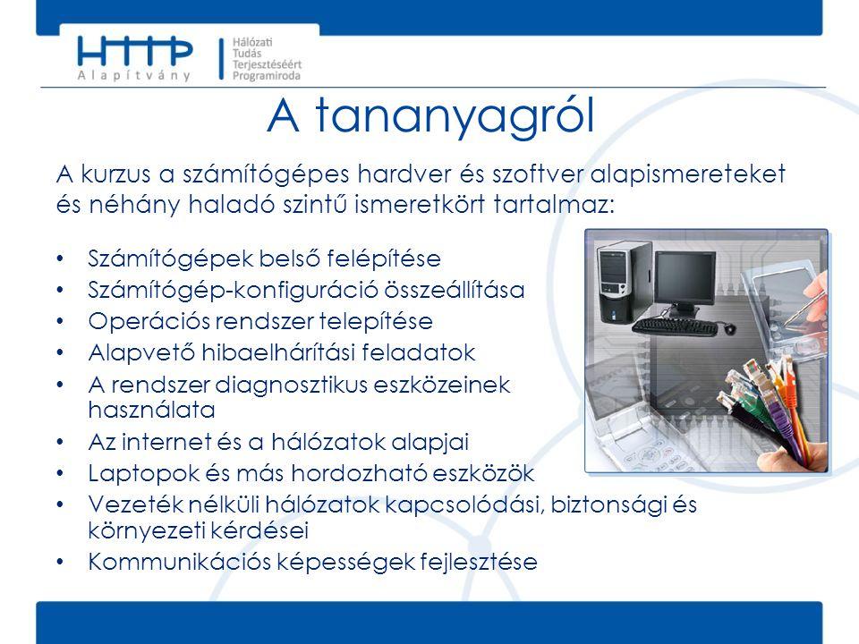 A tananyagról • Számítógépek belső felépítése • Számítógép-konfiguráció összeállítása • Operációs rendszer telepítése • Alapvető hibaelhárítási felada