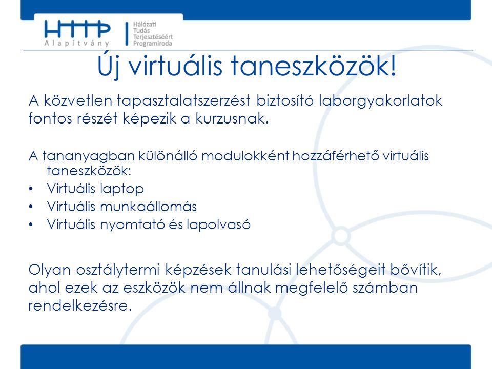Új virtuális taneszközök! A tananyagban különálló modulokként hozzáférhető virtuális taneszközök: • Virtuális laptop • Virtuális munkaállomás • Virtuá