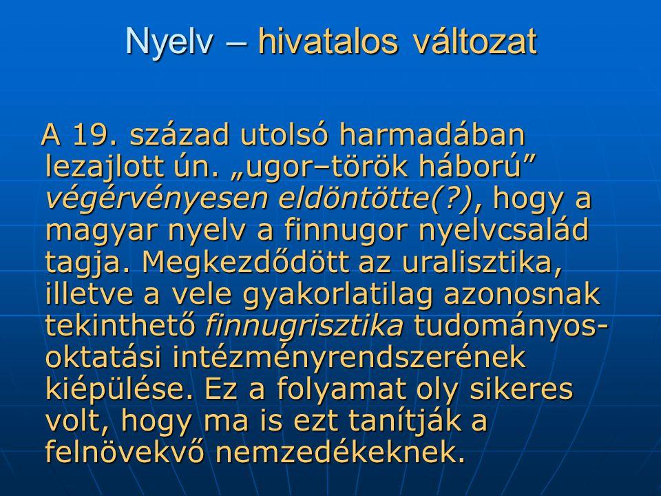 Nyelv – hivatalos változat A 19.század utolsó harmadában lezajlott ún.