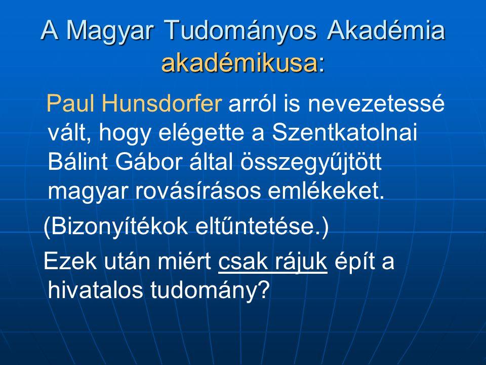 A Magyar Tudományos Akadémia akadémikusa: Paul Hunsdorfer arról is nevezetessé vált, hogy elégette a Szentkatolnai Bálint Gábor által összegyűjtött magyar rovásírásos emlékeket.