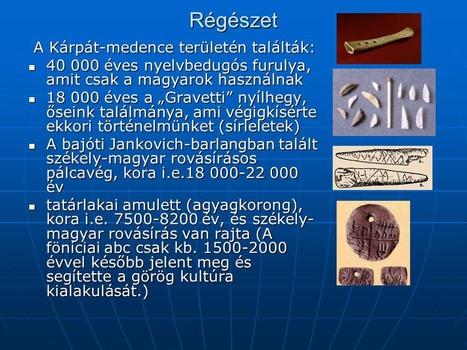 """Régészet A Kárpát-medence területén találták: A Kárpát-medence területén találták:  40 000 éves nyelvbedugós furulya, amit csak a magyarok használnak  18 000 éves a """"Gravetti nyílhegy, őseink találmánya, ami végigkísérte ekkori történelmünket (sírleletek)  A bajóti Jankovich-barlangban talált székely-magyar rovásírásos pálcavég, kora i.e.18 000-22 000 év  tatárlakai amulett (agyagkorong), kora i.e."""