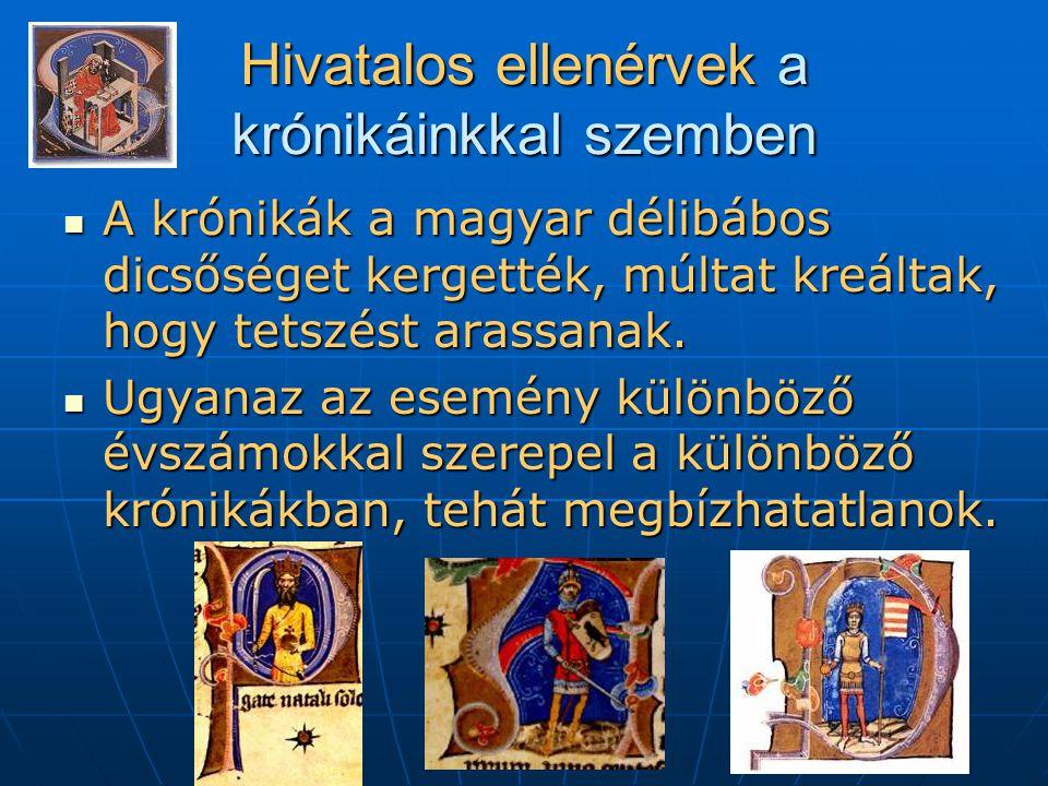Hivatalos ellenérvek a krónikáinkkal szemben  A krónikák a magyar délibábos dicsőséget kergették, múltat kreáltak, hogy tetszést arassanak.