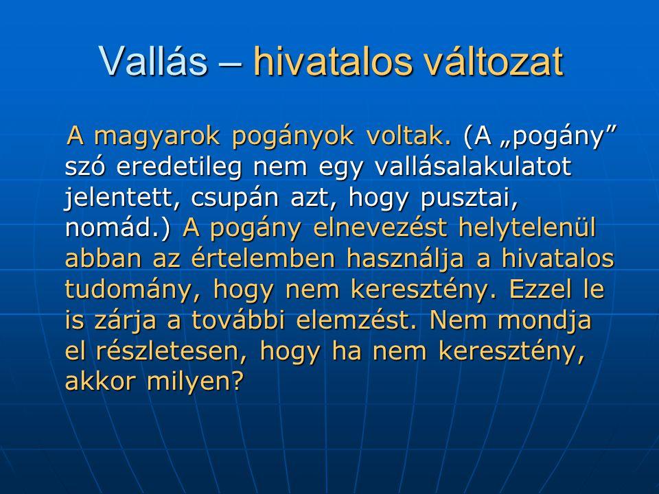 Vallás – hivatalos változat A magyarok pogányok voltak.