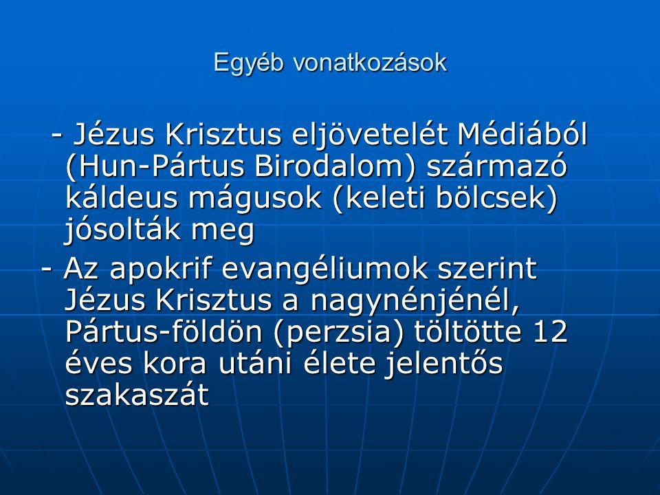 Egyéb vonatkozások - Jézus Krisztus eljövetelét Médiából (Hun-Pártus Birodalom) származó káldeus mágusok (keleti bölcsek) jósolták meg - Jézus Krisztus eljövetelét Médiából (Hun-Pártus Birodalom) származó káldeus mágusok (keleti bölcsek) jósolták meg - Az apokrif evangéliumok szerint Jézus Krisztus a nagynénjénél, Pártus-földön (perzsia) töltötte 12 éves kora utáni élete jelentős szakaszát