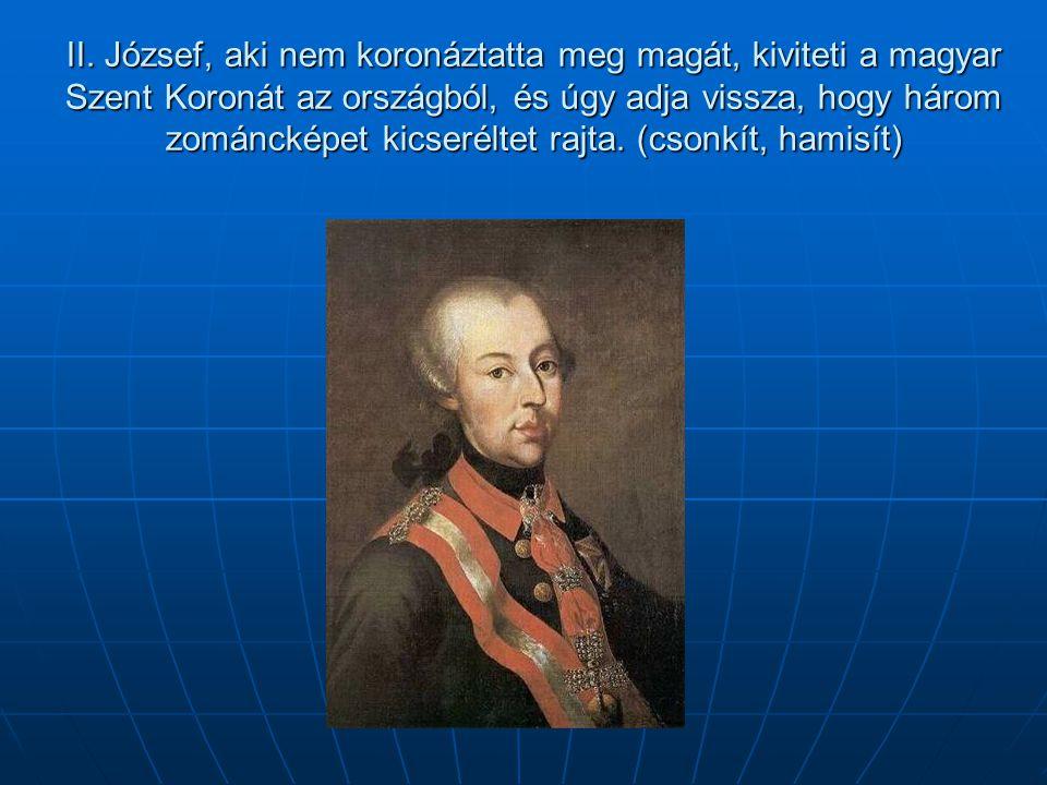 II. József, aki nem koronáztatta meg magát, kiviteti a magyar Szent Koronát az országból, és úgy adja vissza, hogy három zománcképet kicseréltet rajta
