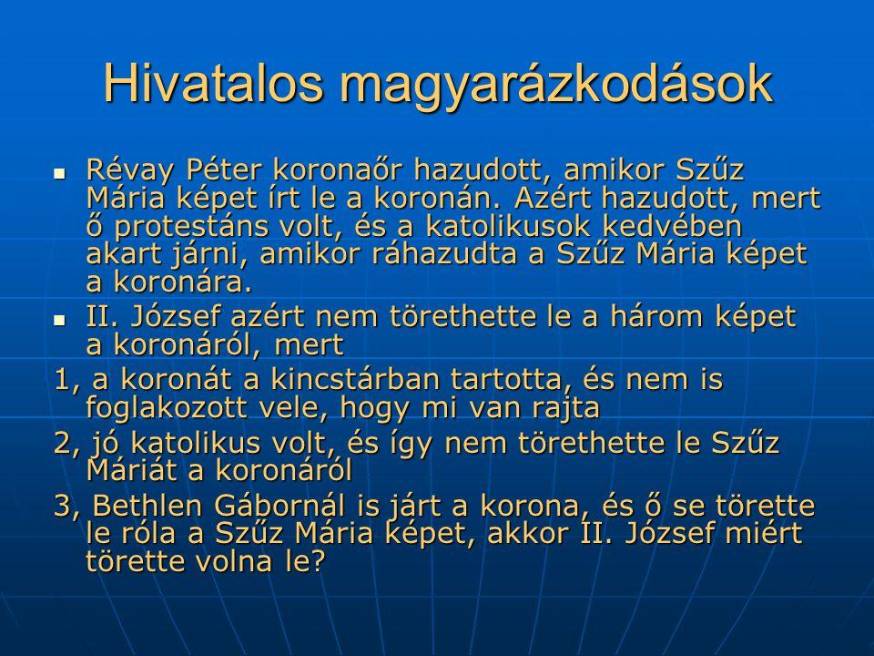 Hivatalos magyarázkodások  Révay Péter koronaőr hazudott, amikor Szűz Mária képet írt le a koronán.