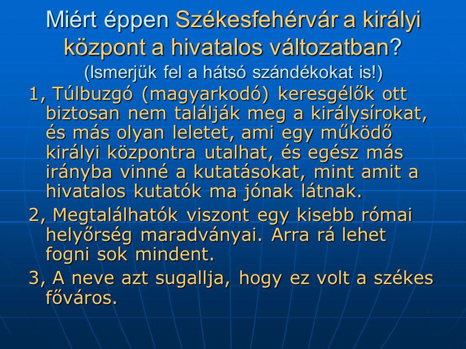 Miért éppen Székesfehérvár a királyi központ a hivatalos változatban.