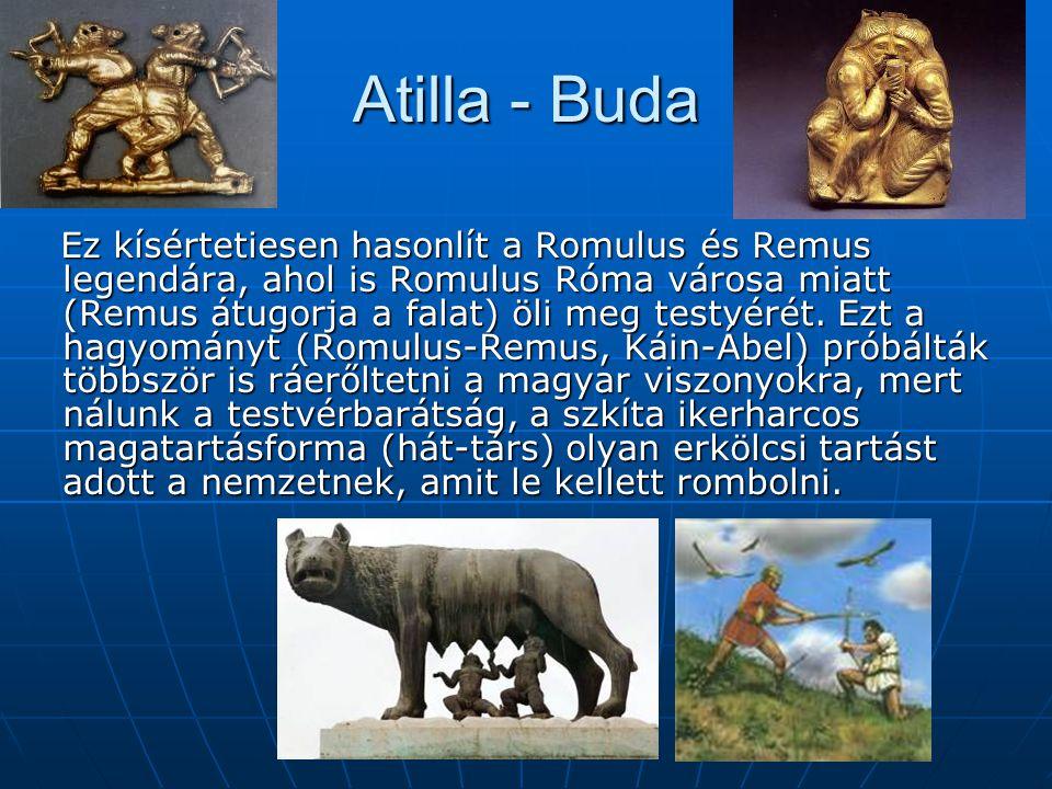 Atilla - Buda Ez kísértetiesen hasonlít a Romulus és Remus legendára, ahol is Romulus Róma városa miatt (Remus átugorja a falat) öli meg testvérét.