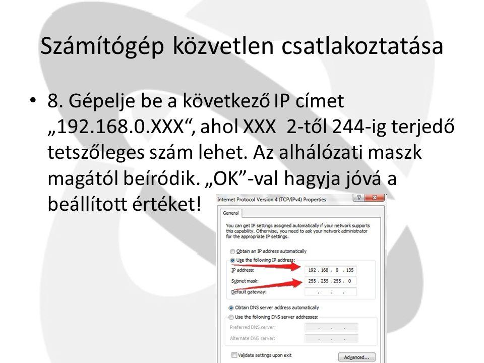 """Számítógép közvetlen csatlakoztatása • 8. Gépelje be a következő IP címet """"192.168.0.XXX"""", ahol XXX 2-től 244-ig terjedő tetszőleges szám lehet. Az al"""