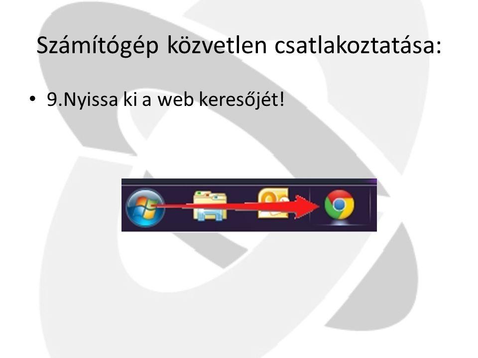Számítógép közvetlen csatlakoztatása: • 9.Nyissa ki a web keresőjét!