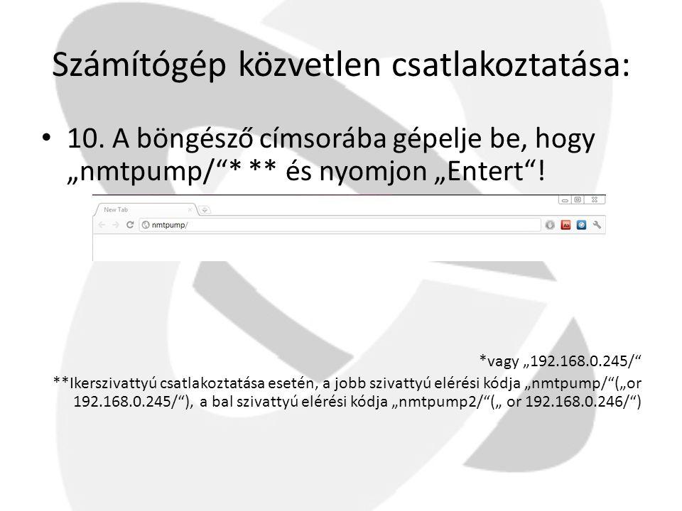 """Számítógép közvetlen csatlakoztatása: • 10. A böngésző címsorába gépelje be, hogy """"nmtpump/""""* ** és nyomjon """"Entert""""! *vagy """"192.168.0.245/"""" **Ikerszi"""