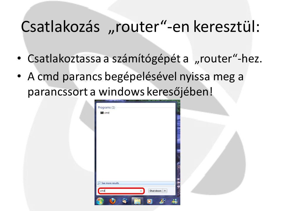 """Csatlakozás """"router""""-en keresztül: • Csatlakoztassa a számítógépét a """"router""""-hez. • A cmd parancs begépelésével nyissa meg a parancssort a windows ke"""