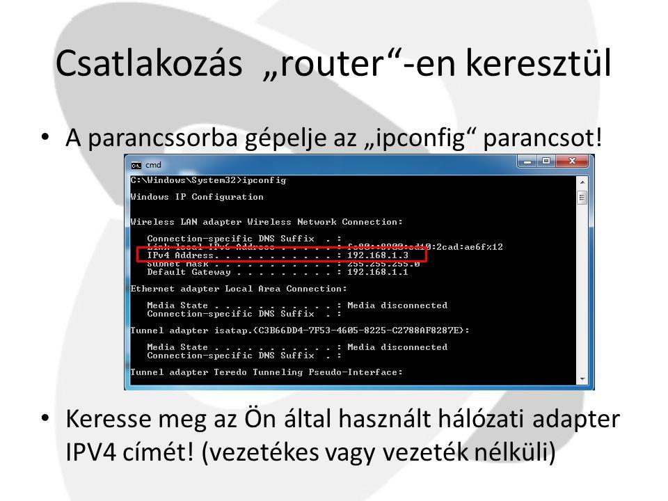 """Csatlakozás """"router""""-en keresztül • A parancssorba gépelje az """"ipconfig"""" parancsot! • Keresse meg az Ön által használt hálózati adapter IPV4 címét! (v"""