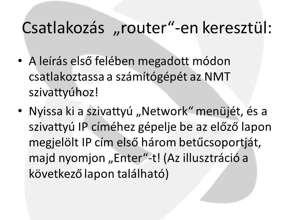 """Csatlakozás """"router""""-en keresztül: • A leírás első felében megadott módon csatlakoztassa a számítógépét az NMT szivattyúhoz! • Nyissa ki a szivattyú """""""