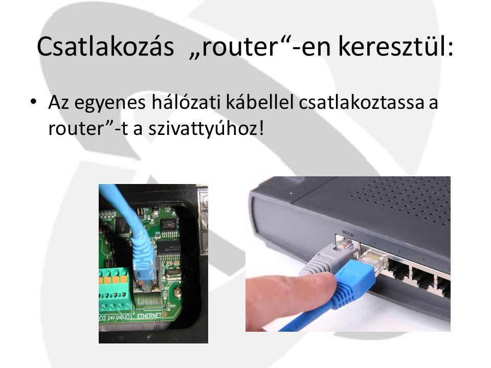 """Csatlakozás """"router""""-en keresztül: • Az egyenes hálózati kábellel csatlakoztassa a router""""-t a szivattyúhoz!"""