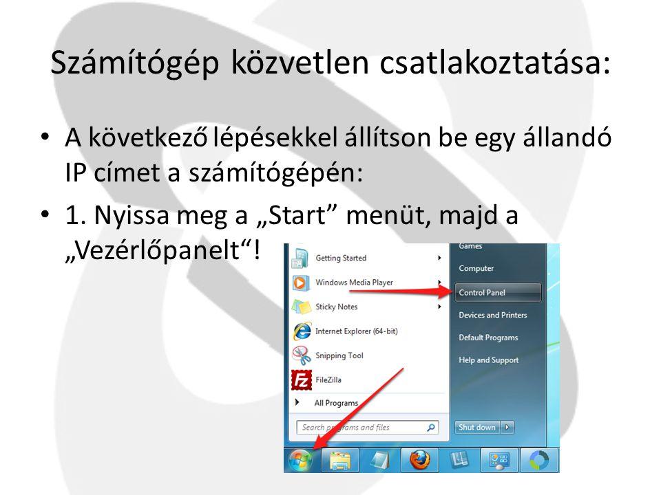"""Számítógép közvetlen csatlakoztatása: • A következő lépésekkel állítson be egy állandó IP címet a számítógépén: • 1. Nyissa meg a """"Start"""" menüt, majd"""