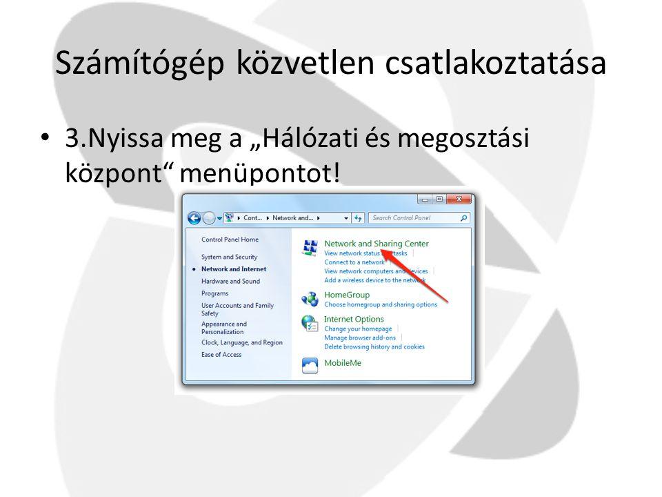 """Számítógép közvetlen csatlakoztatása • 3.Nyissa meg a """"Hálózati és megosztási központ"""" menüpontot!"""