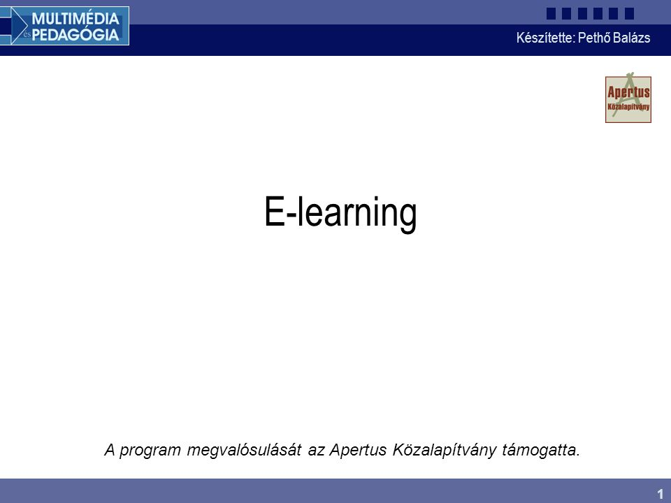 Készítette: Pethő Balázs 1 E-learning A program megvalósulását az Apertus Közalapítvány támogatta.