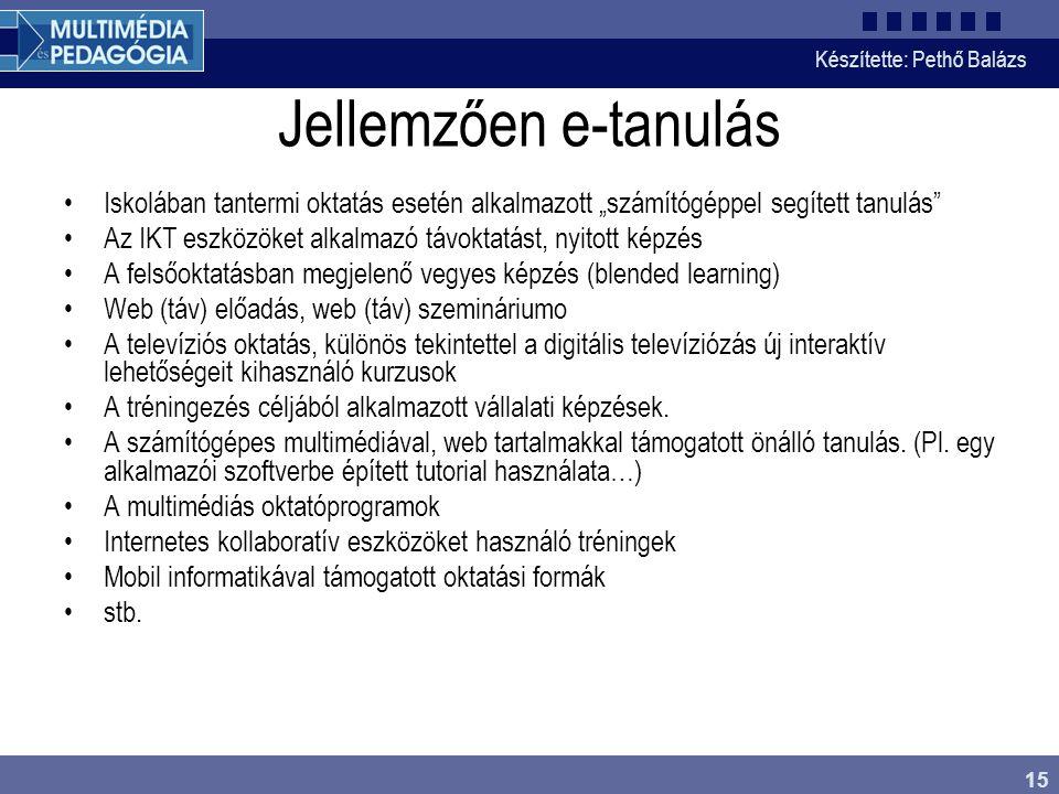 """Készítette: Pethő Balázs 15 Jellemzően e-tanulás •Iskolában tantermi oktatás esetén alkalmazott """"számítógéppel segített tanulás"""" •Az IKT eszközöket al"""