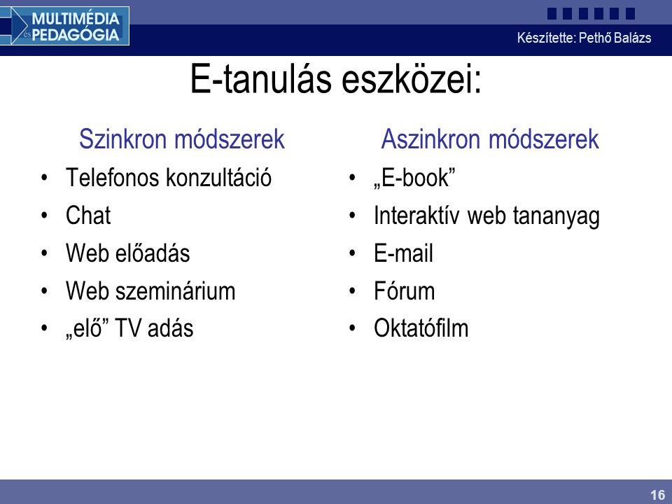 """Készítette: Pethő Balázs 16 E-tanulás eszközei: Szinkron módszerek •Telefonos konzultáció •Chat •Web előadás •Web szeminárium •""""elő"""" TV adás Aszinkron"""