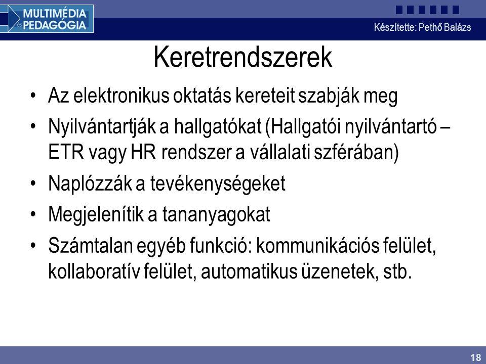 Készítette: Pethő Balázs 18 Keretrendszerek •Az elektronikus oktatás kereteit szabják meg •Nyilvántartják a hallgatókat (Hallgatói nyilvántartó – ETR