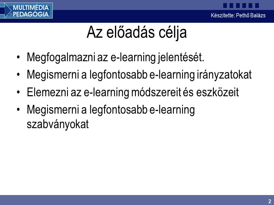 Készítette: Pethő Balázs 2 Az előadás célja •Megfogalmazni az e-learning jelentését. •Megismerni a legfontosabb e-learning irányzatokat •Elemezni az e