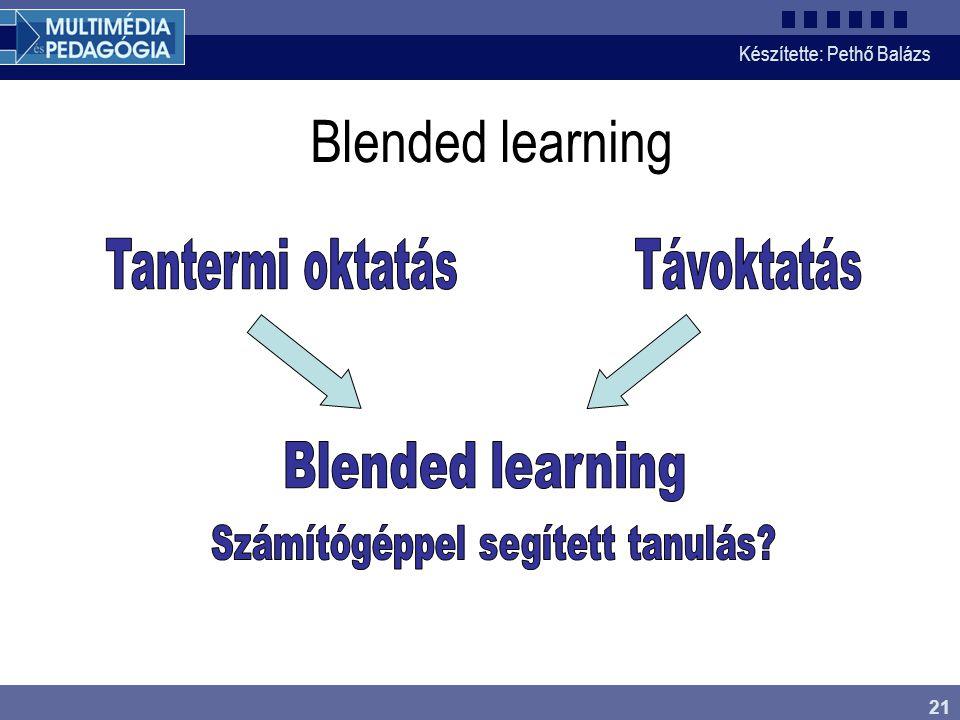 Készítette: Pethő Balázs 21 Blended learning