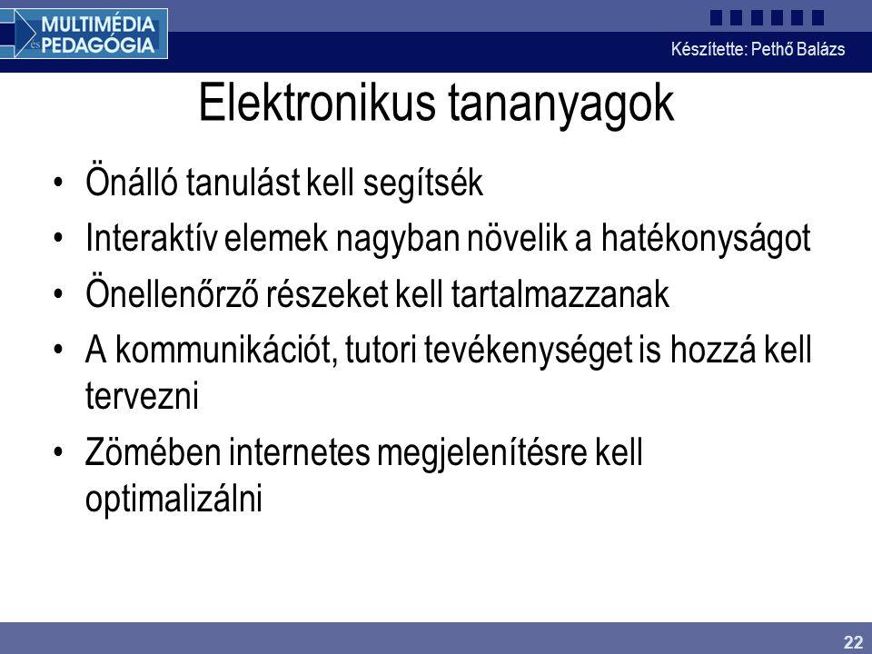 Készítette: Pethő Balázs 22 Elektronikus tananyagok •Önálló tanulást kell segítsék •Interaktív elemek nagyban növelik a hatékonyságot •Önellenőrző rés