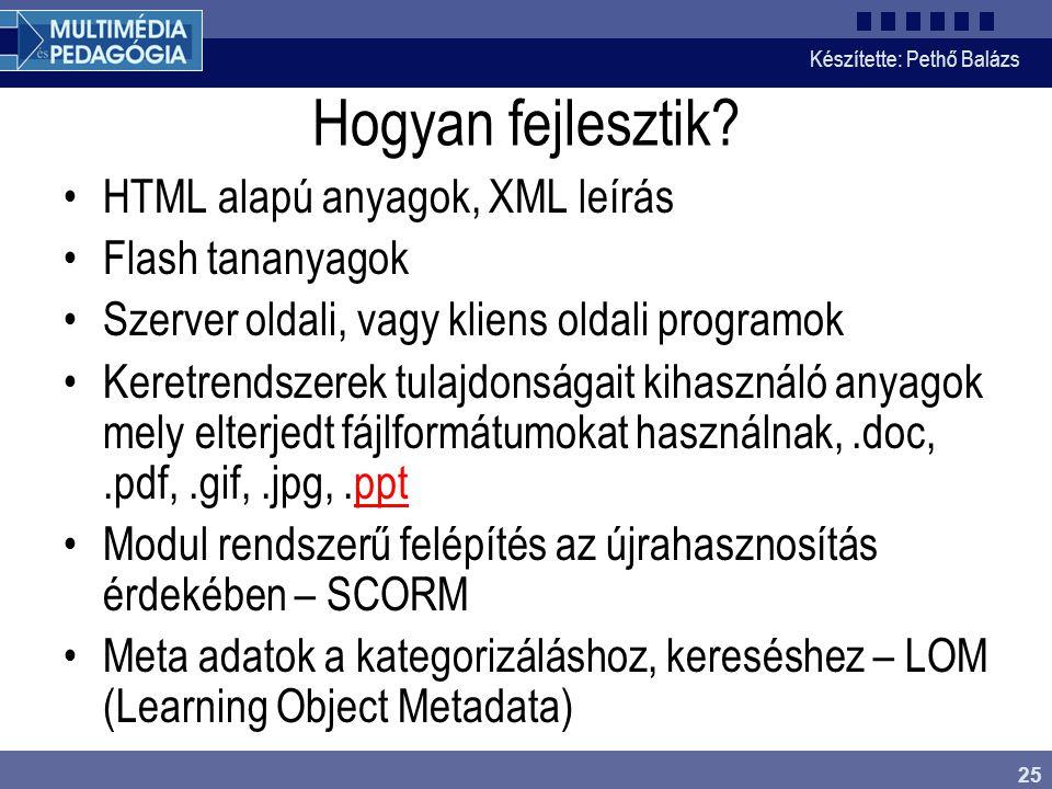 Készítette: Pethő Balázs 25 Hogyan fejlesztik? •HTML alapú anyagok, XML leírás •Flash tananyagok •Szerver oldali, vagy kliens oldali programok •Keretr
