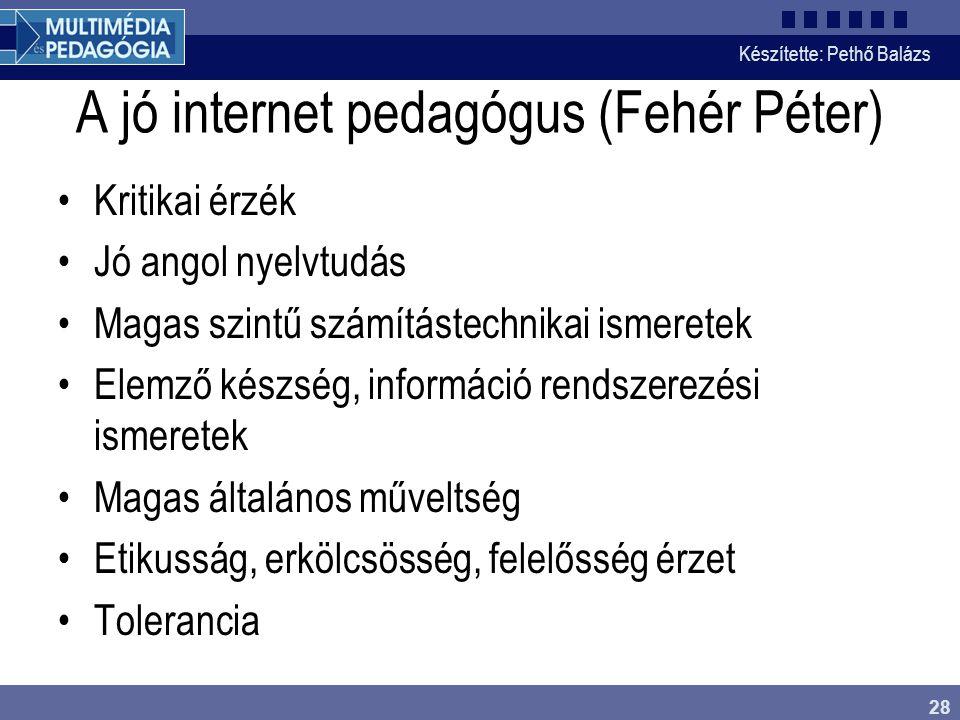 Készítette: Pethő Balázs 28 A jó internet pedagógus (Fehér Péter) •Kritikai érzék •Jó angol nyelvtudás •Magas szintű számítástechnikai ismeretek •Elem