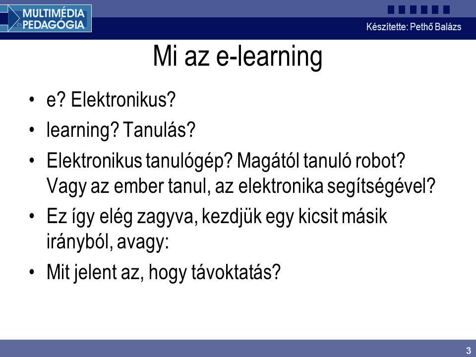 Készítette: Pethő Balázs 14 E-tanulás, e-learning CBT WBT Distance Learning e-learning