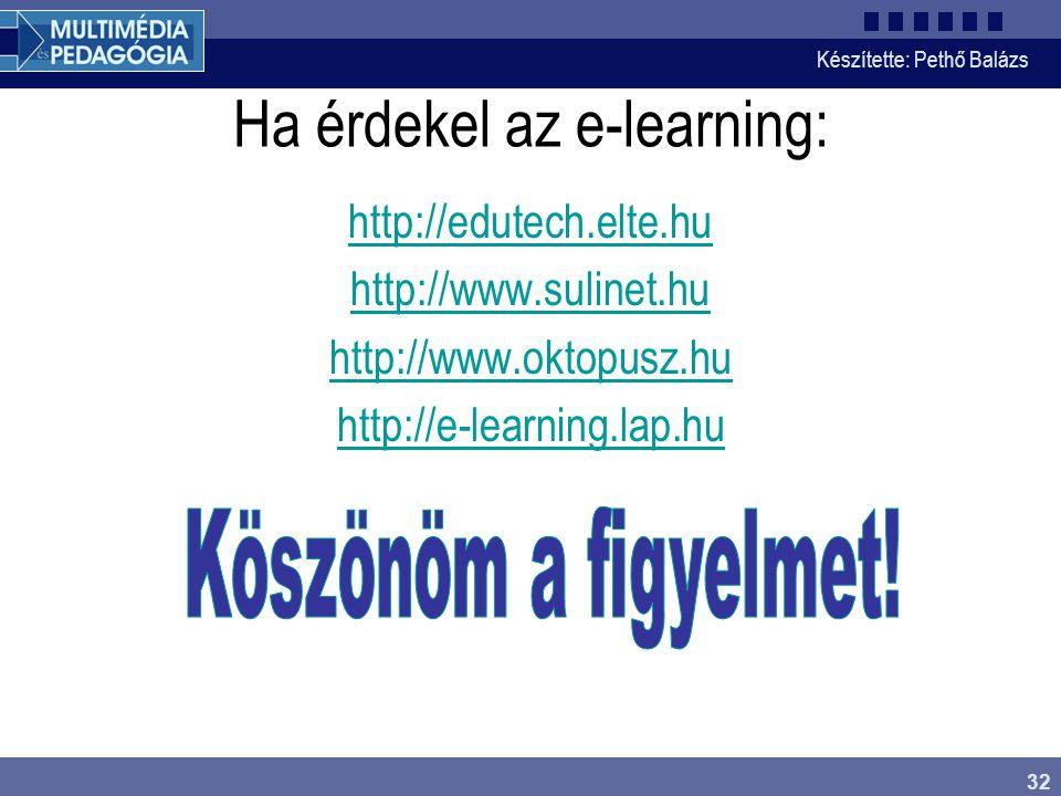 Készítette: Pethő Balázs 32 Ha érdekel az e-learning: http://edutech.elte.hu http://www.sulinet.hu http://www.oktopusz.hu http://e-learning.lap.hu