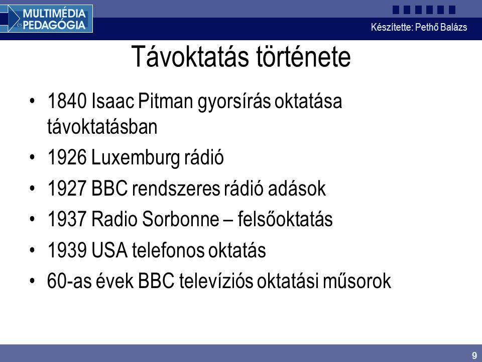 Készítette: Pethő Balázs 9 Távoktatás története •1840 Isaac Pitman gyorsírás oktatása távoktatásban •1926 Luxemburg rádió •1927 BBC rendszeres rádió a