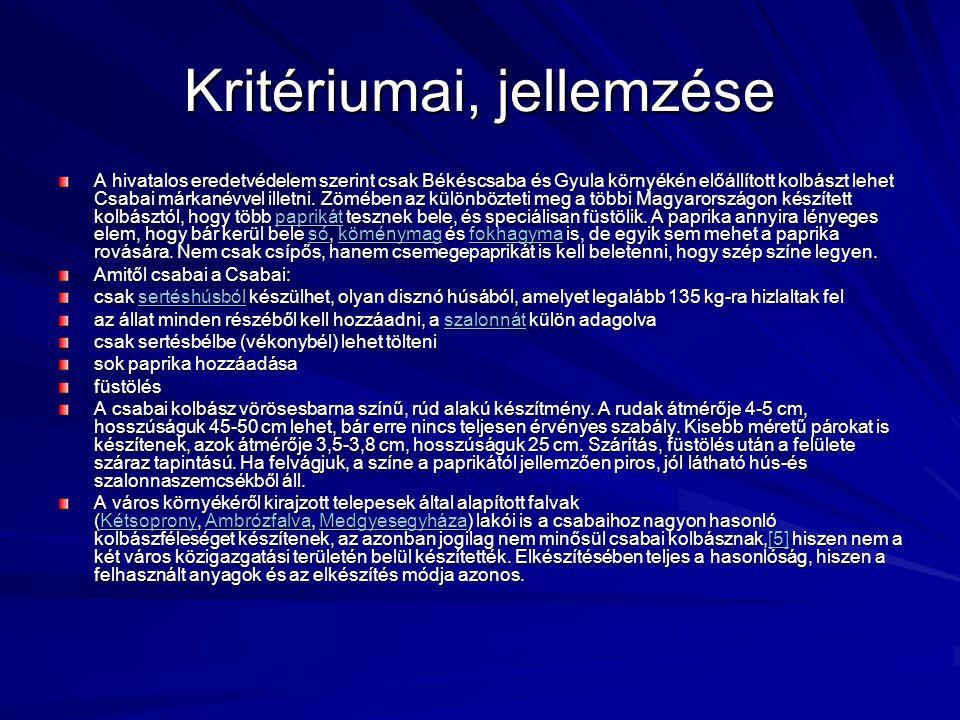 Kritériumai, jellemzése A hivatalos eredetvédelem szerint csak Békéscsaba és Gyula környékén előállított kolbászt lehet Csabai márkanévvel illetni. Zö