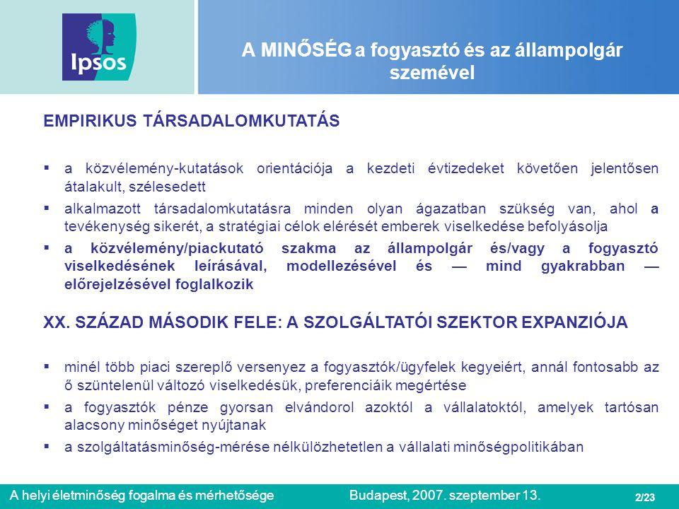 2/23 A helyi életminőség fogalma és mérhetőségeBudapest, 2007. szeptember 13. A MINŐSÉG a fogyasztó és az állampolgár szemével EMPIRIKUS TÁRSADALOMKUT
