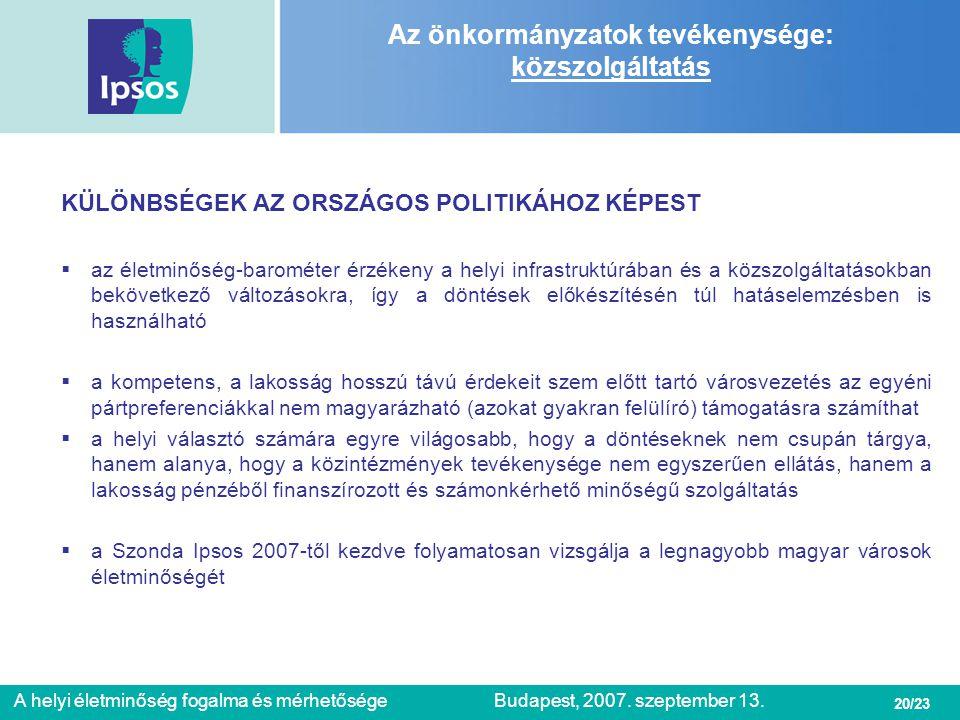 20/23 A helyi életminőség fogalma és mérhetőségeBudapest, 2007. szeptember 13. Az önkormányzatok tevékenysége: közszolgáltatás KÜLÖNBSÉGEK AZ ORSZÁGOS